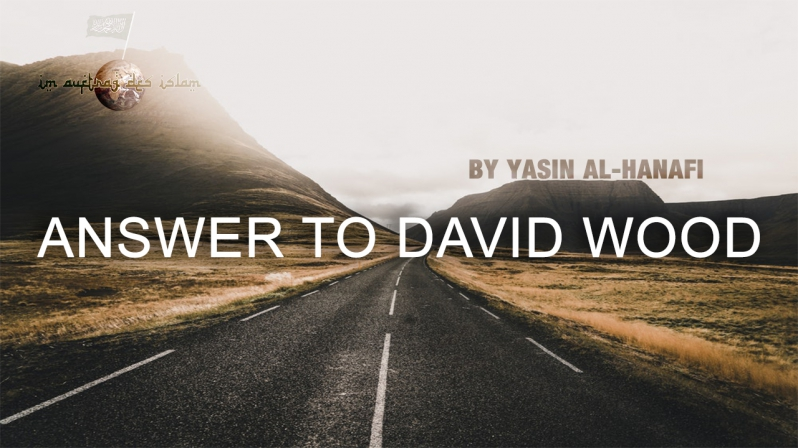 ANSWER TO DAVID WOOD BY YASIN AL-HANAFI
